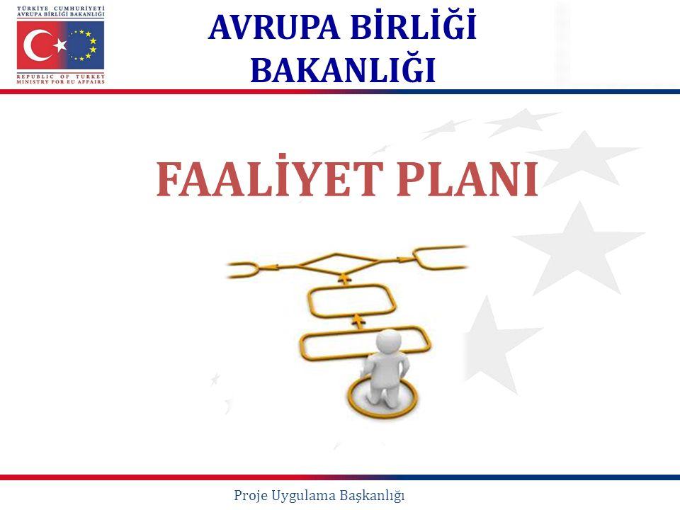 FAALİYET PLANI AVRUPA BİRLİĞİ BAKANLIĞI Proje Uygulama Başkanlığı