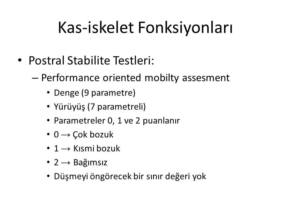 Kas-iskelet Fonksiyonları Postral Stabilite Testleri: – Performance oriented mobilty assesment Denge (9 parametre) Yürüyüş (7 parametreli) Parametrele