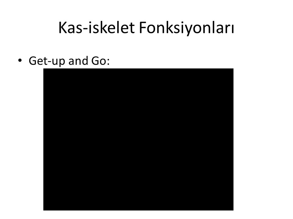 Kas-iskelet Fonksiyonları Get-up and Go: