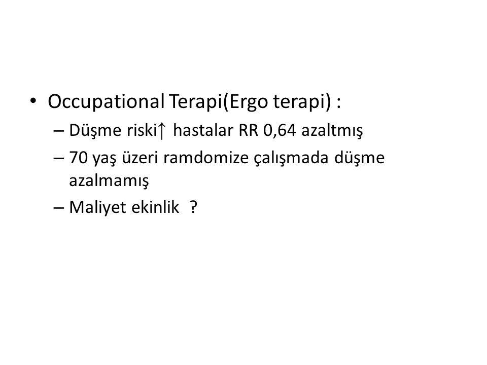 Occupational Terapi(Ergo terapi) : – Düşme riski ↑ hastalar RR 0,64 azaltmış – 70 yaş üzeri ramdomize çalışmada düşme azalmamış – Maliyet ekinlik ?