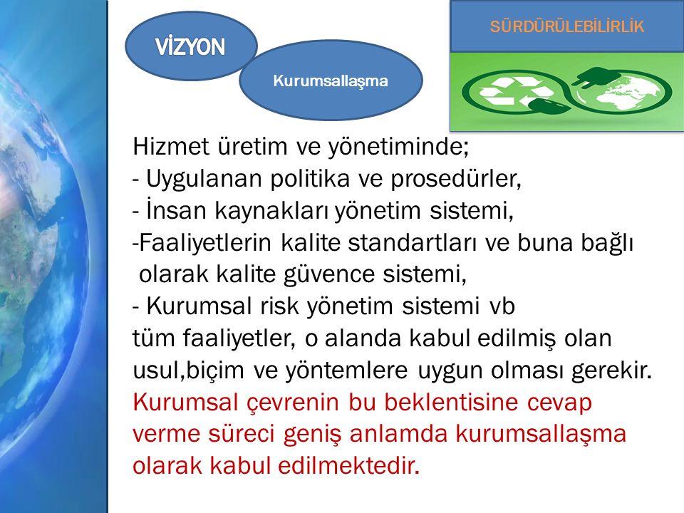 Hizmet üretim ve yönetiminde; - Uygulanan politika ve prosedürler, - İnsan kaynakları yönetim sistemi, -Faaliyetlerin kalite standartları ve buna bağlı olarak kalite güvence sistemi, - Kurumsal risk yönetim sistemi vb tüm faaliyetler, o alanda kabul edilmiş olan usul,biçim ve yöntemlere uygun olması gerekir.