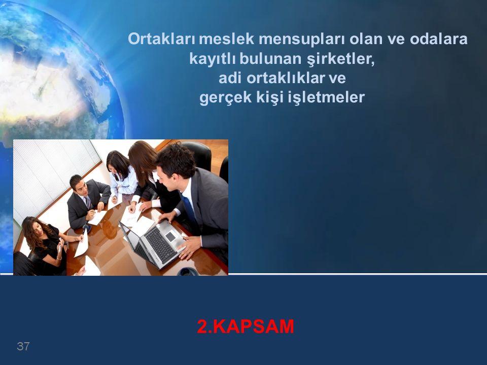 Ortakları meslek mensupları olan ve odalara kayıtlı bulunan şirketler, adi ortaklıklar ve gerçek kişi işletmeler 37 2.KAPSAM