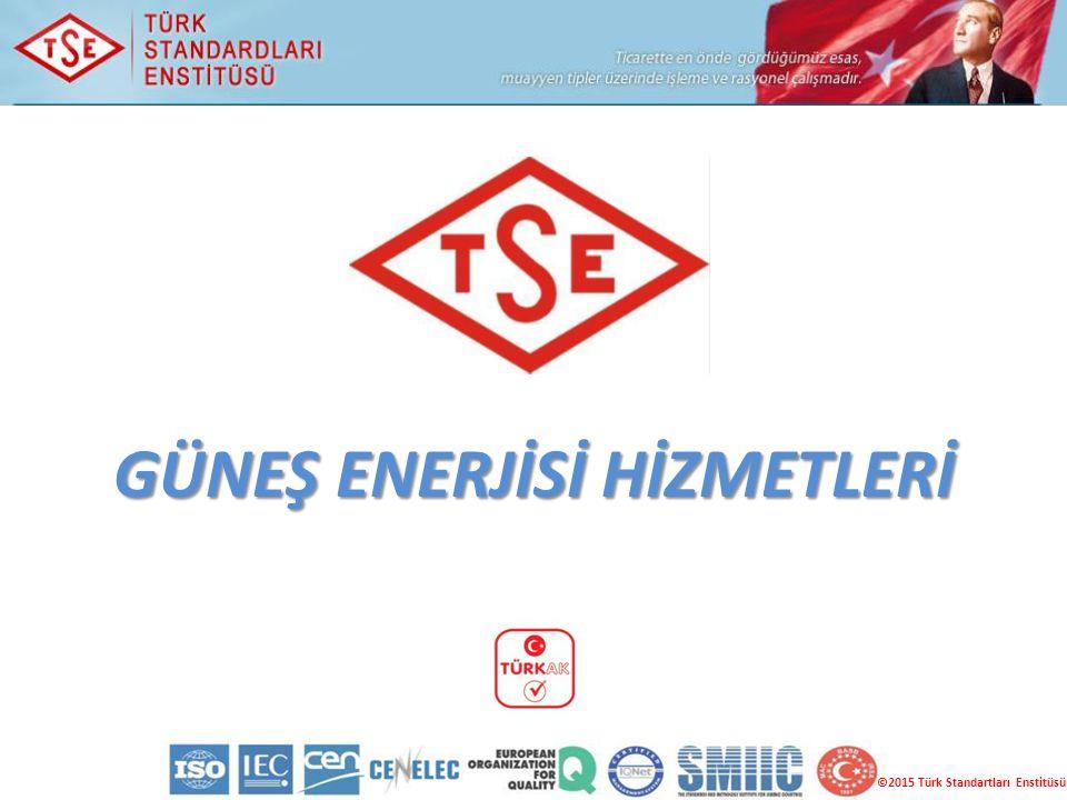 GÜNEŞ ENERJİSİ HİZMETLERİ ©2015 Türk Standartları Enstitüsü