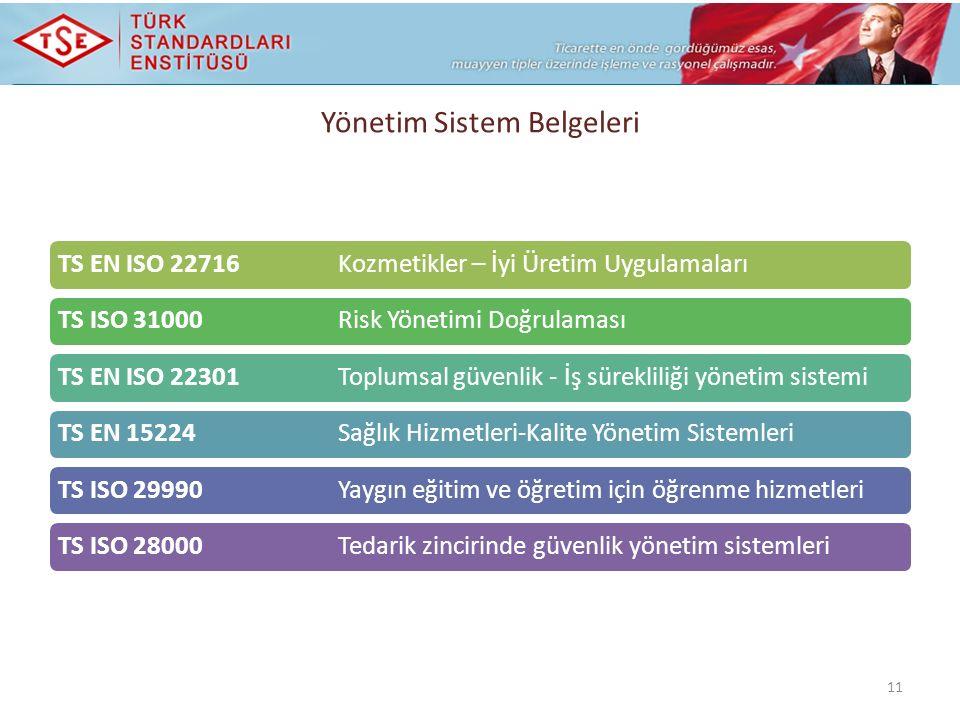TS EN ISO 22716 Kozmetikler – İyi Üretim UygulamalarıTS ISO 31000 Risk Yönetimi DoğrulamasıTS EN ISO 22301 Toplumsal güvenlik - İş sürekliliği yönetim sistemiTS EN 15224 Sağlık Hizmetleri-Kalite Yönetim SistemleriTS ISO 29990 Yaygın eğitim ve öğretim için öğrenme hizmetleriTS ISO 28000 Tedarik zincirinde güvenlik yönetim sistemleri 11 Yönetim Sistem Belgeleri