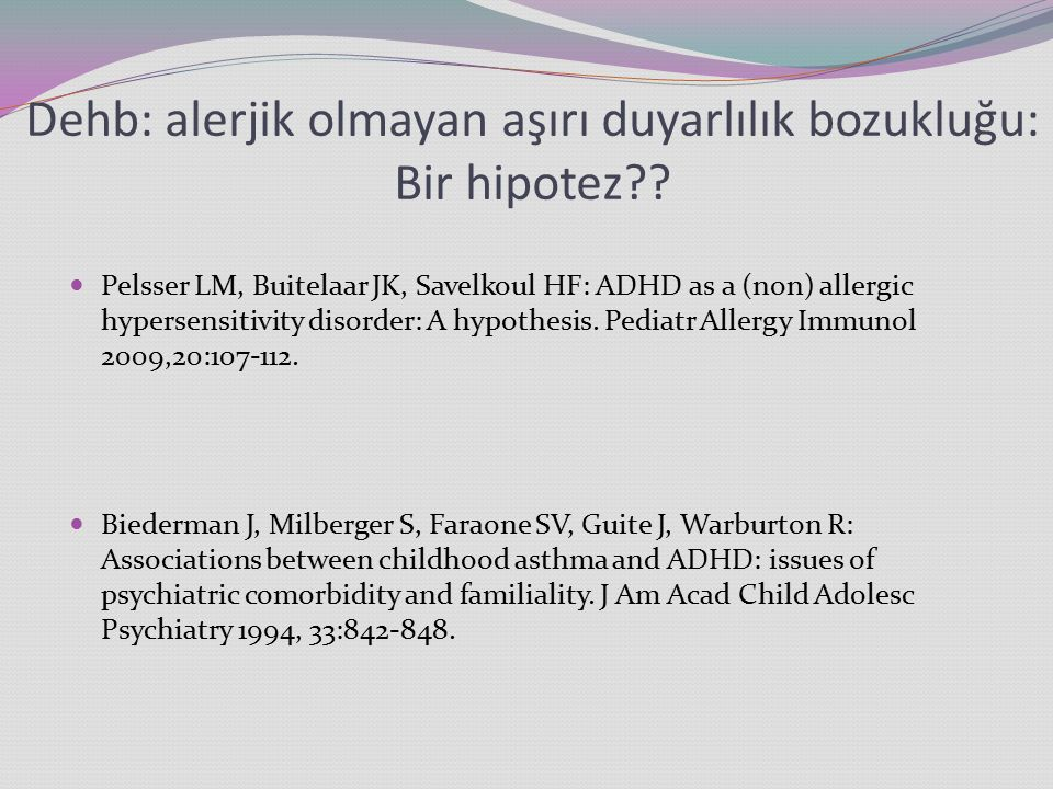 Dehb: alerjik olmayan aşırı duyarlılık bozukluğu: Bir hipotez?? Pelsser LM, Buitelaar JK, Savelkoul HF: ADHD as a (non) allergic hypersensitivity diso