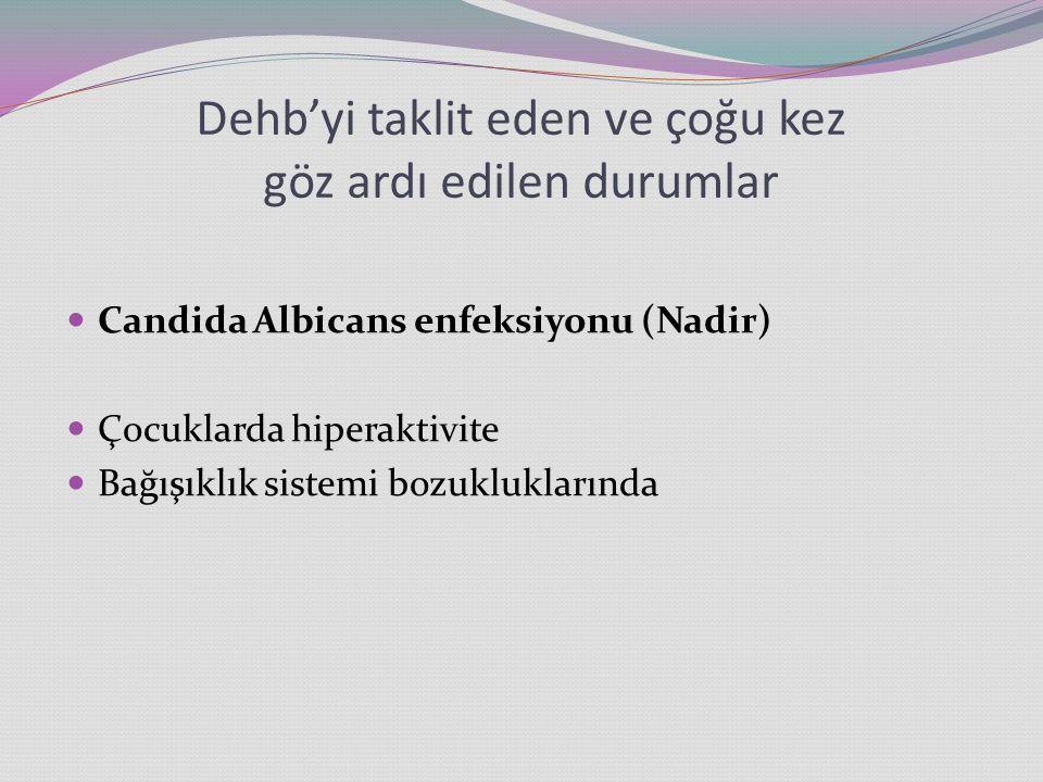 Dehb'yi taklit eden ve çoğu kez göz ardı edilen durumlar Candida Albicans enfeksiyonu (Nadir) Çocuklarda hiperaktivite Bağışıklık sistemi bozukluklarında