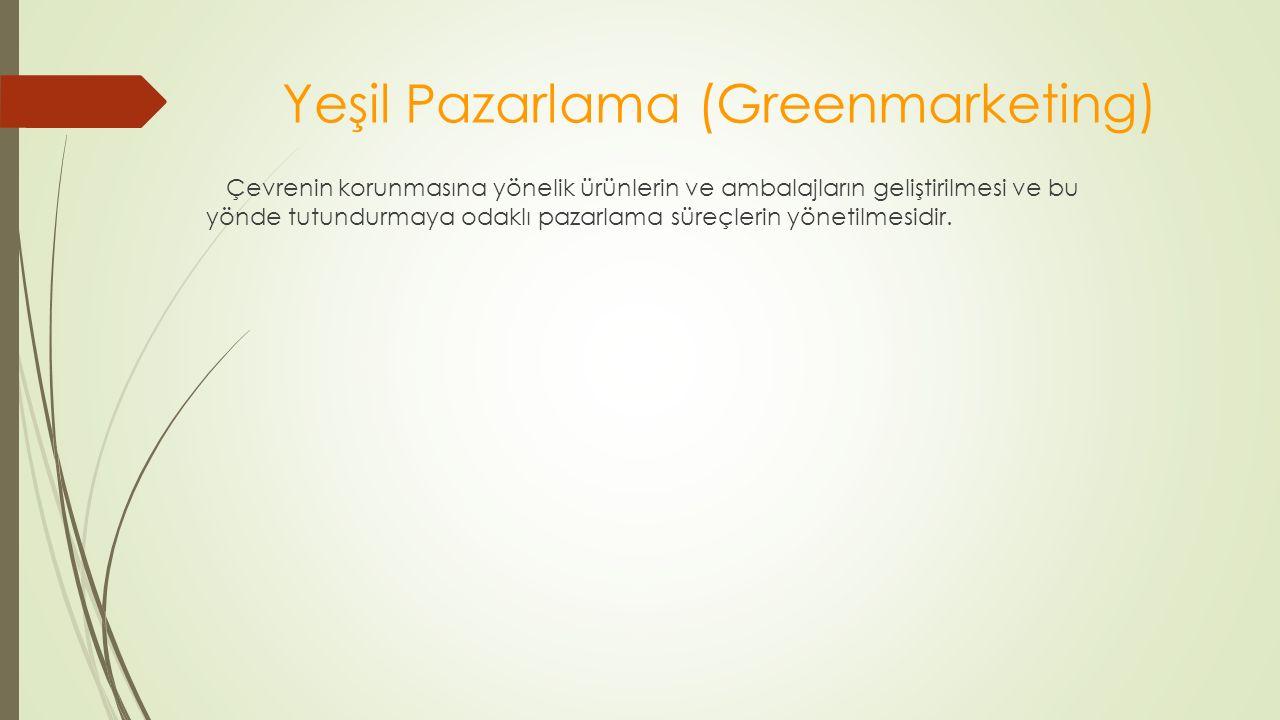 Yeşil Pazarlama (Greenmarketing) Çevrenin korunmasına yönelik ürünlerin ve ambalajların geliştirilmesi ve bu yönde tutundurmaya odaklı pazarlama süreçlerin yönetilmesidir.