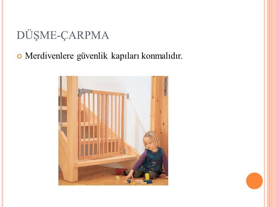 DÜŞME-ÇARPMA Merdivenlere güvenlik kapıları konmalıdır.