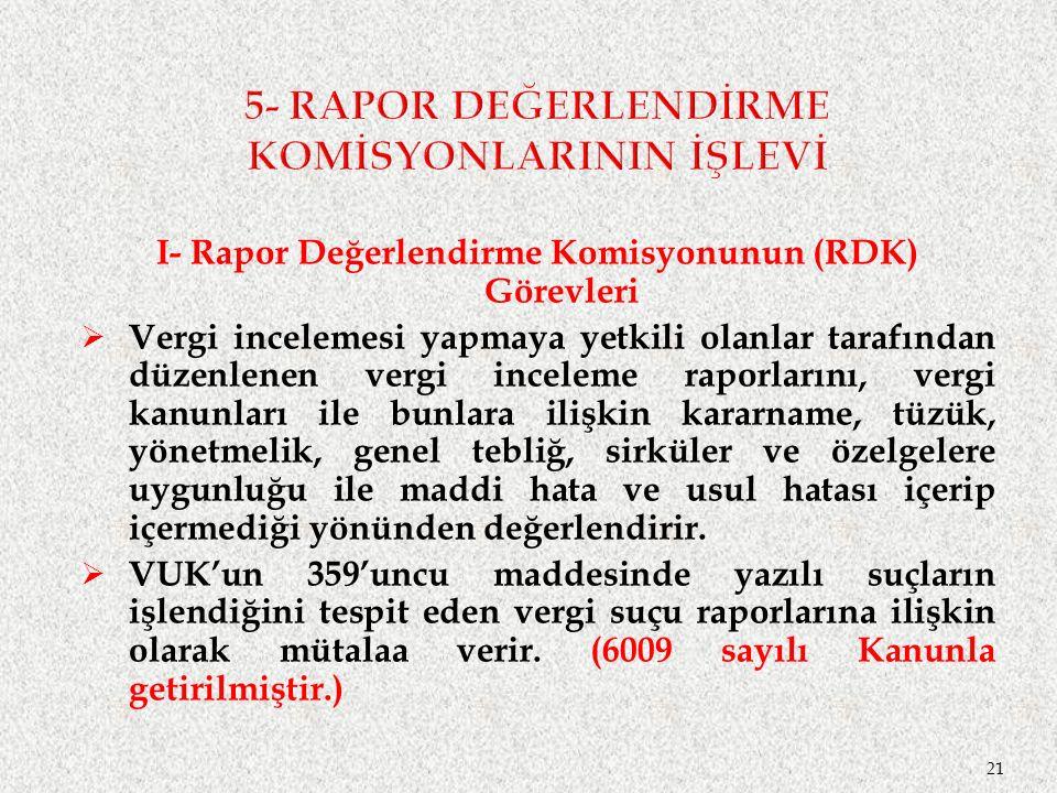 I- Rapor Değerlendirme Komisyonunun (RDK) Görevleri  Vergi incelemesi yapmaya yetkili olanlar tarafından düzenlenen vergi inceleme raporlarını, vergi