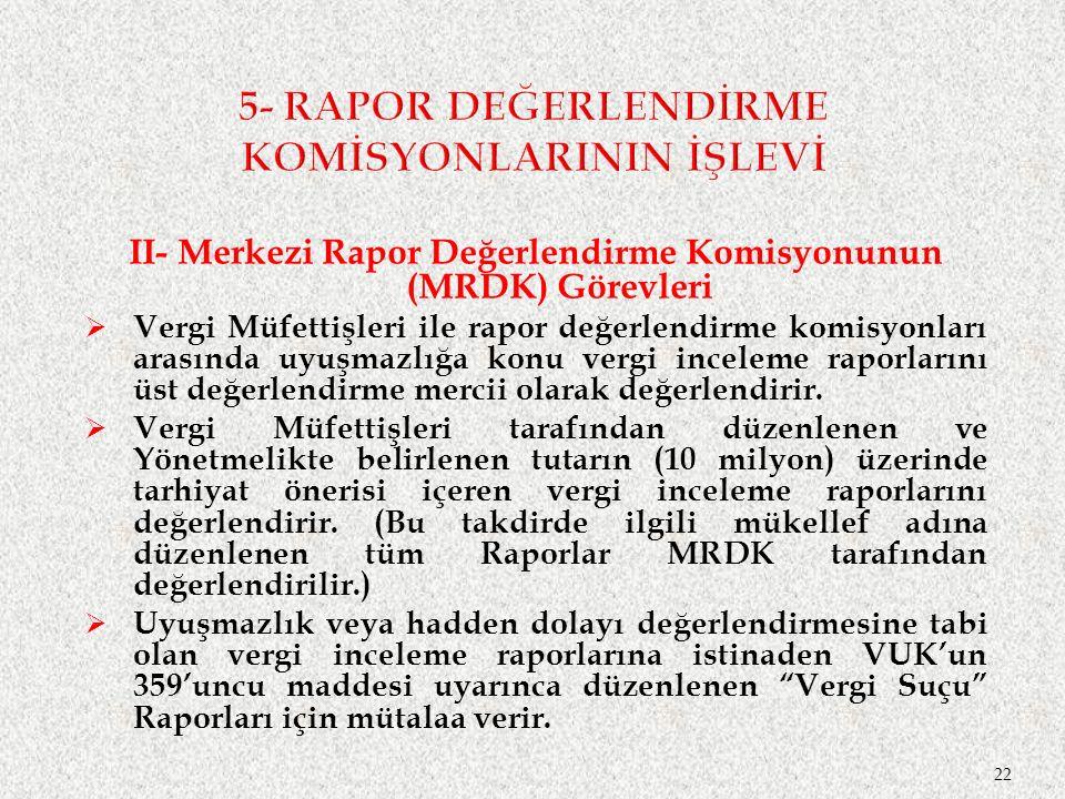 II- Merkezi Rapor Değerlendirme Komisyonunun (MRDK) Görevleri  Vergi Müfettişleri ile rapor değerlendirme komisyonları arasında uyuşmazlığa konu vergi inceleme raporlarını üst değerlendirme mercii olarak değerlendirir.