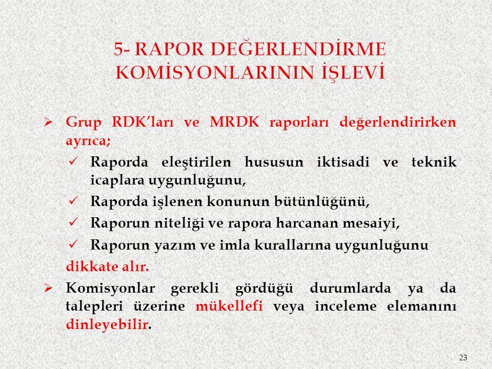  Grup RDK'ları ve MRDK raporları değerlendirirken ayrıca; Raporda eleştirilen hususun iktisadi ve teknik icaplara uygunluğunu, Raporda işlenen konunun bütünlüğünü, Raporun niteliği ve rapora harcanan mesaiyi, Raporun yazım ve imla kurallarına uygunluğunu dikkate alır.