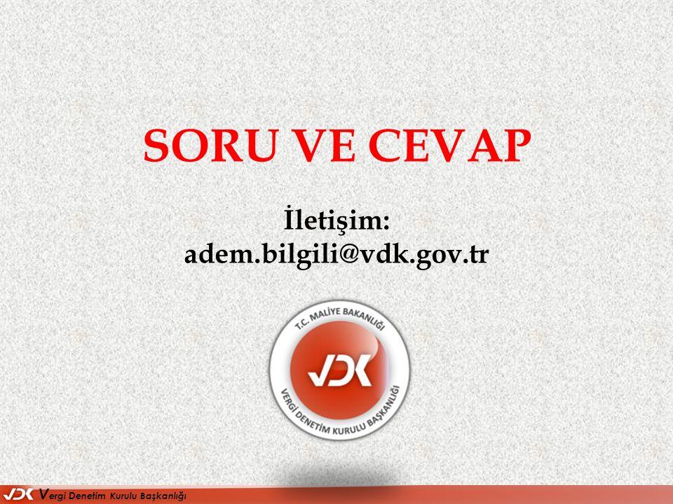 V ergi D enetim Kurulu Başkanlığı SORU VE CEVAP İletişim: adem.bilgili@vdk.gov.tr