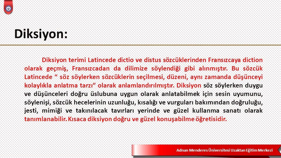 Adnan Menderes Üniversitesi Uzaktan Eğitim Merkezi Diksiyon: Diksiyon terimi Latincede dictio ve distus sözcüklerinden Fransızcaya diction olarak geçm