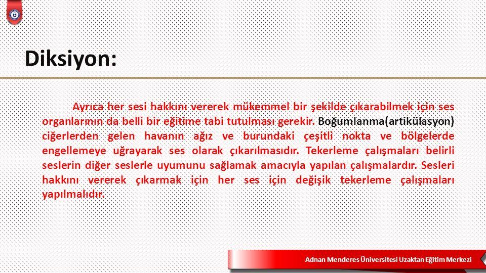 Adnan Menderes Üniversitesi Uzaktan Eğitim Merkezi Diksiyon: Ayrıca her sesi hakkını vererek mükemmel bir şekilde çıkarabilmek için ses organlarının d