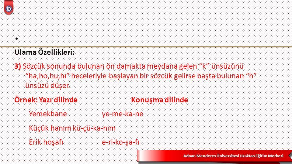 """Adnan Menderes Üniversitesi Uzaktan Eğitim Merkezi. Ulama Özellikleri: 3) Sözcük sonunda bulunan ön damakta meydana gelen """"k"""" ünsüzünü """"ha,ho,hu,hı"""" h"""