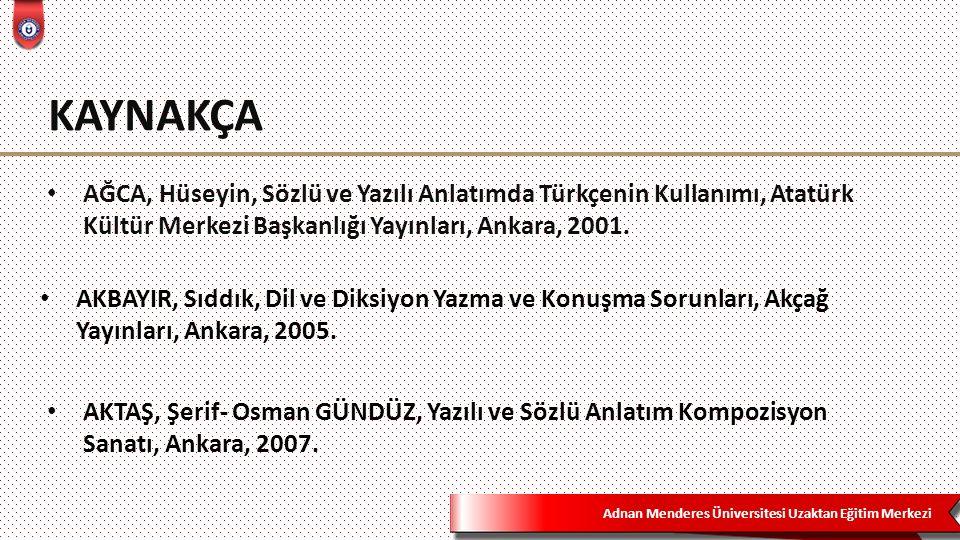 Adnan Menderes Üniversitesi Uzaktan Eğitim Merkezi KAYNAKÇA AĞCA, Hüseyin, Sözlü ve Yazılı Anlatımda Türkçenin Kullanımı, Atatürk Kültür Merkezi Başka