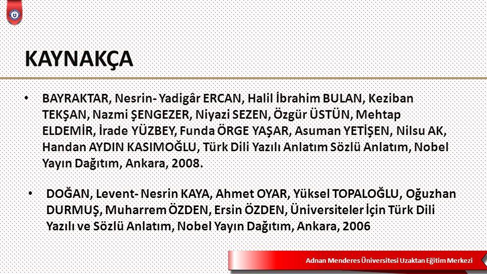 Adnan Menderes Üniversitesi Uzaktan Eğitim Merkezi KAYNAKÇA BAYRAKTAR, Nesrin- Yadigâr ERCAN, Halil İbrahim BULAN, Keziban TEKŞAN, Nazmi ŞENGEZER, Niy