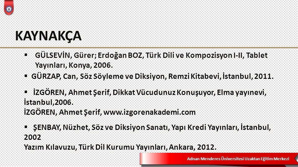 Adnan Menderes Üniversitesi Uzaktan Eğitim Merkezi KAYNAKÇA  GÜLSEVİN, Gürer; Erdoğan BOZ, Türk Dili ve Kompozisyon I-II, Tablet Yayınları, Konya, 20