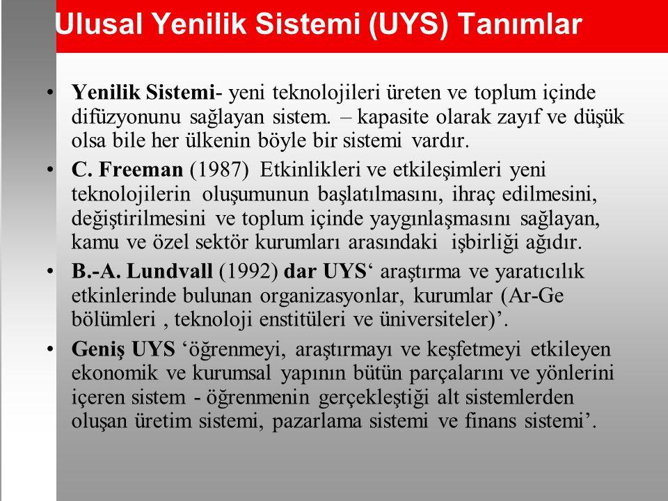 Ulusal Yenilik Sistemi (UYS) Tanımlar Yenilik Sistemi- yeni teknolojileri üreten ve toplum içinde difüzyonunu sağlayan sistem.