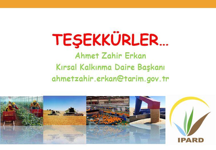 TEŞEKKÜRLER… Ahmet Zahir Erkan Kırsal Kalkınma Daire Başkanı ahmetzahir.erkan@tarim.gov.tr