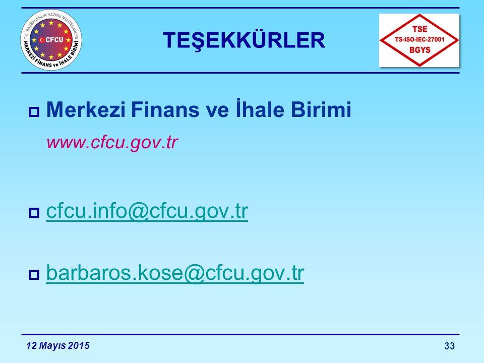 12 Mayıs 2015 33 TEŞEKKÜRLER  Merkezi Finans ve İhale Birimi www.cfcu.gov.tr  cfcu.info@cfcu.gov.tr cfcu.info@cfcu.gov.tr  barbaros.kose@cfcu.gov.t