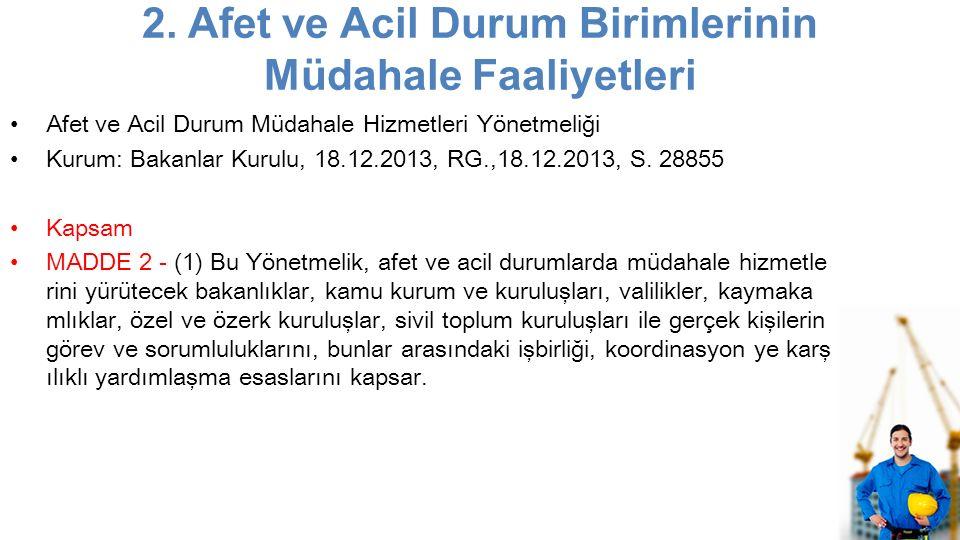 2. Afet ve Acil Durum Birimlerinin Müdahale Faaliyetleri Afet ve Acil Durum Müdahale Hizmetleri Yönetmeliği Kurum: Bakanlar Kurulu, 18.12.2013, RG.,18