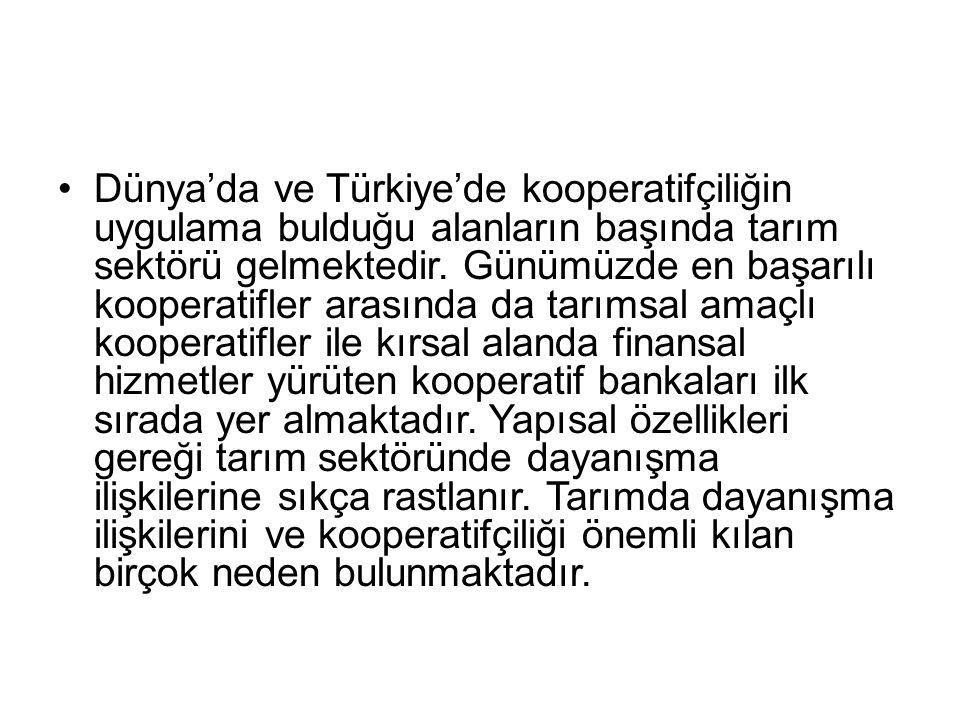 Dünya'da ve Türkiye'de kooperatifçiliğin uygulama bulduğu alanların başında tarım sektörü gelmektedir. Günümüzde en başarılı kooperatifler arasında da