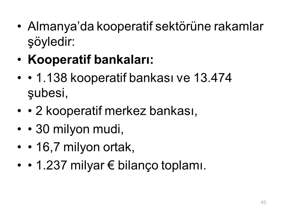 Almanya'da kooperatif sektörüne rakamlar şöyledir: Kooperatif bankaları: 1.138 kooperatif bankası ve 13.474 şubesi, 2 kooperatif merkez bankası, 30 mi