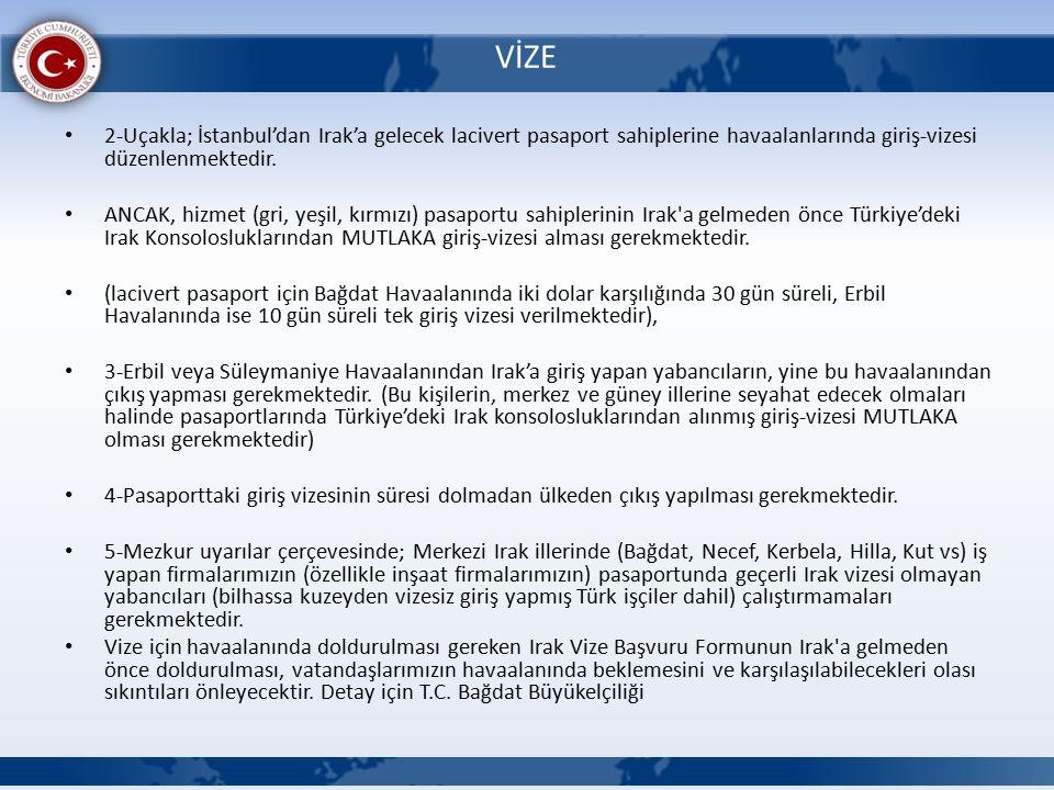 VİZE 2-Uçakla; İstanbul'dan Irak'a gelecek lacivert pasaport sahiplerine havaalanlarında giriş-vizesi düzenlenmektedir.