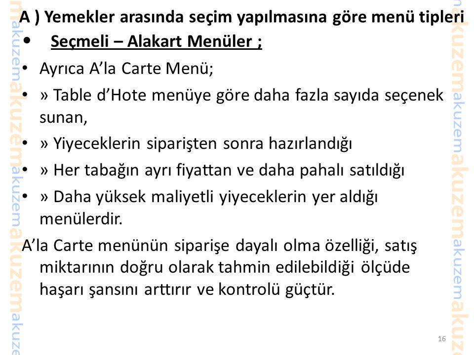 A ) Yemekler arasında seçim yapılmasına göre menü tipleri Seçmeli – Alakart Menüler ; A La Carte Menünün Bölümleri SOĞUK İŞTAH AÇICILAR ÇORBALAR SICAK