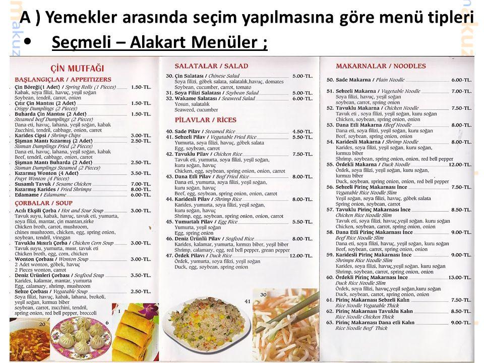A ) Yemekler arasında seçim yapılmasına göre menü tipleri Seçmeli – Alakart Menüler ; Ayrıca A'la Carte Menü; » Table d'Hote menüye göre daha fazla sa