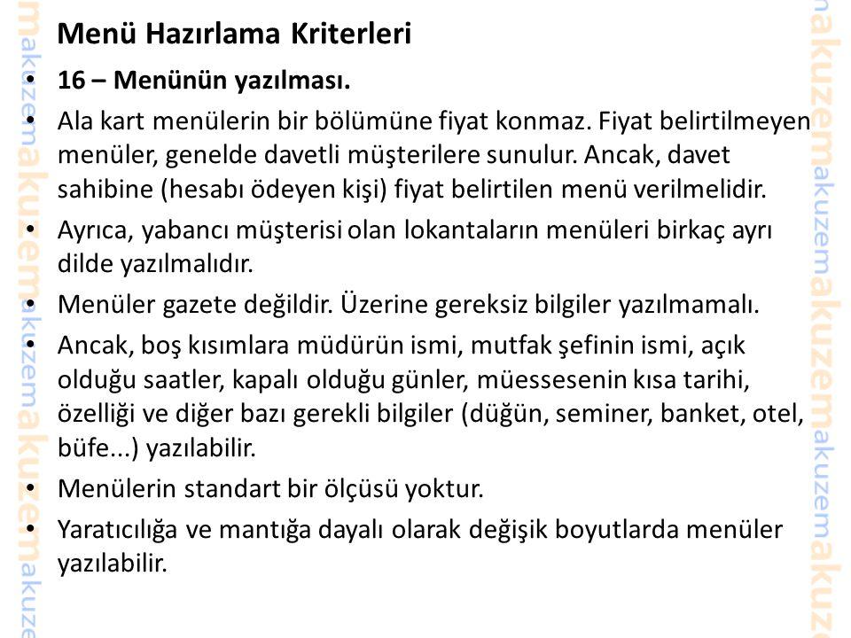 Menü Hazırlama Kriterleri 16 – Menünün yazılması. Bir mutfak şefinin Türkçe'si mükemmel olmayabilir. Hazırlanan menünün imla hatalarının düzeltilmesi