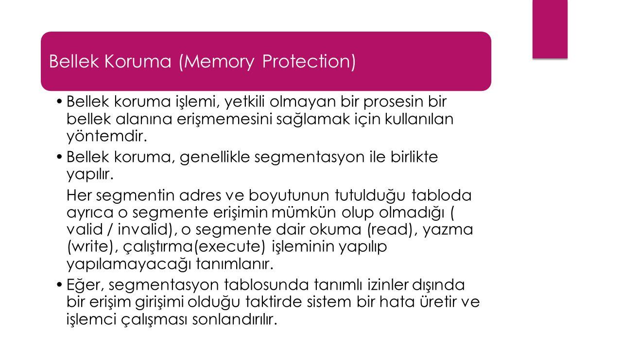 Bellek Koruma (Memory Protection) Bellek koruma işlemi, yetkili olmayan bir prosesin bir bellek alanına erişmemesini sağlamak için kullanılan yöntemdir.