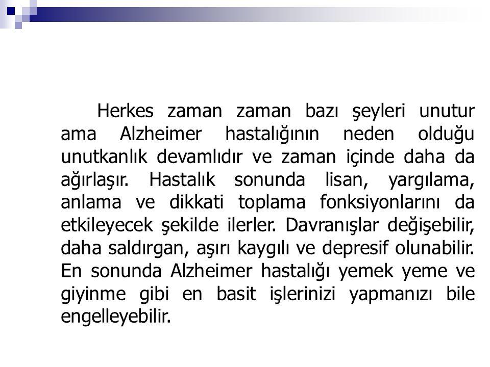Herkes zaman zaman bazı şeyleri unutur ama Alzheimer hastalığının neden olduğu unutkanlık devamlıdır ve zaman içinde daha da ağırlaşır. Hastalık sonun