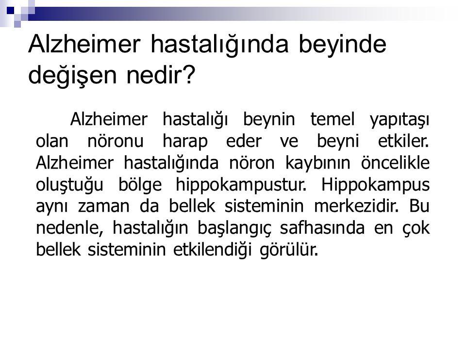 Alzheimer hastalığında beyinde değişen nedir? Alzheimer hastalığı beynin temel yapıtaşı olan nöronu harap eder ve beyni etkiler. Alzheimer hastalığınd