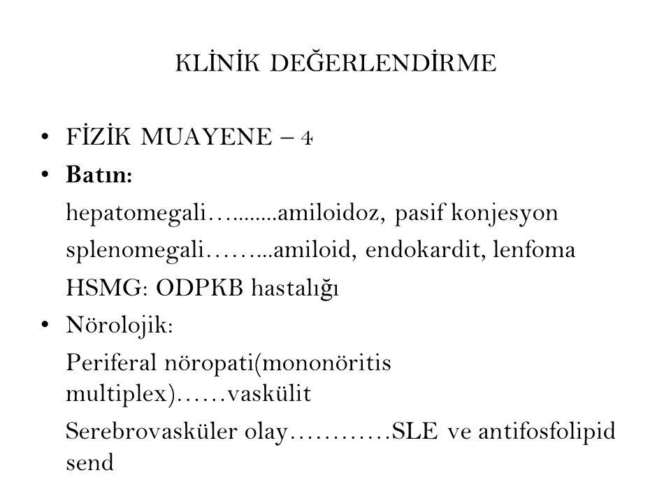 KL İ N İ K DE Ğ ERLEND İ RME F İ Z İ K MUAYENE – 4 Batın: hepatomegali…........amiloidoz, pasif konjesyon splenomegali……...amiloid, endokardit, lenfom