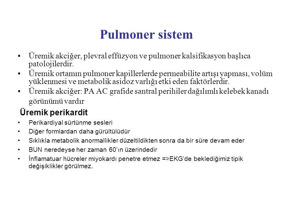 Pulmoner sistem Üremik akciğer, plevral effüzyon ve pulmoner kalsifikasyon başlıca patolojilerdir. Üremik ortamın pulmoner kapillerlerde permeabilite