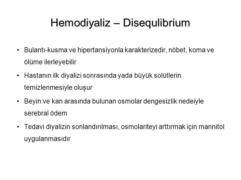 Hemodiyaliz – Disequlibrium Bulantı-kusma ve hipertansiyonla karakterizedir, nöbet, koma ve ölüme ilerleyebilir Hastanın ilk diyalizi sonrasında yada