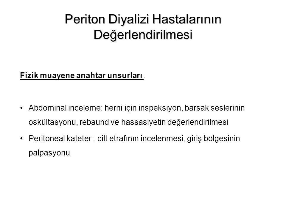 Periton Diyalizi Hastalarının Değerlendirilmesi Fizik muayene anahtar unsurları : Abdominal inceleme: herni için inspeksiyon, barsak seslerinin oskült