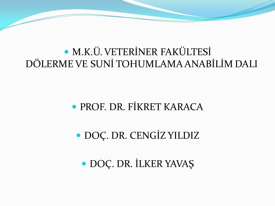 M.K.Ü. VETERİNER FAKÜLTESİ DÖLERME VE SUNİ TOHUMLAMA ANABİLİM DALI PROF. DR. FİKRET KARACA DOÇ. DR. CENGİZ YILDIZ DOÇ. DR. İLKER YAVAŞ