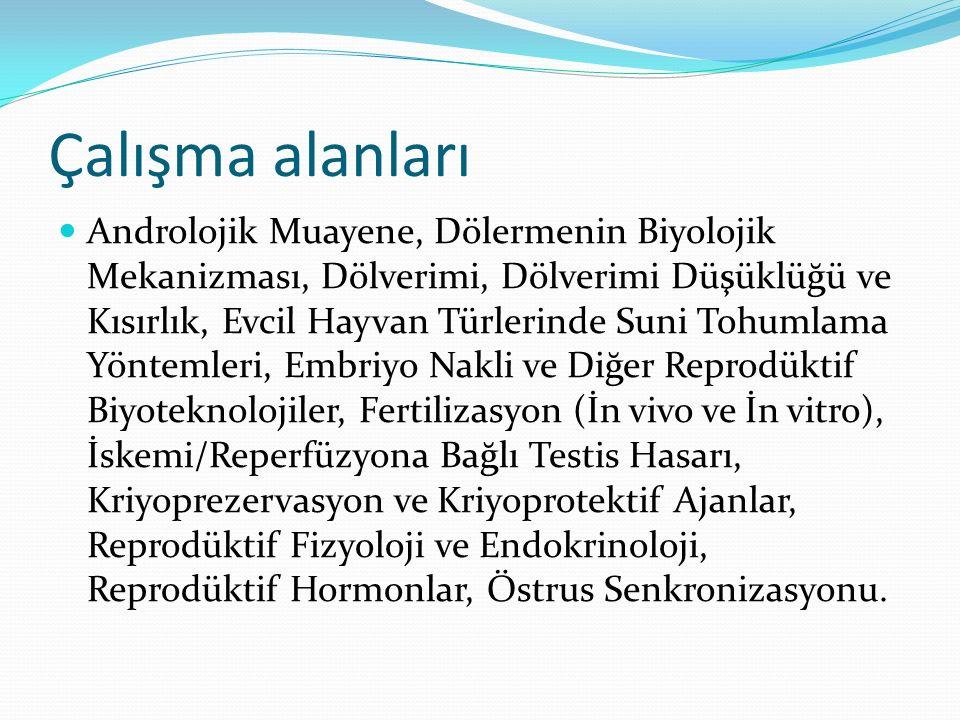 Çalışma alanları Androlojik Muayene, Dölermenin Biyolojik Mekanizması, Dölverimi, Dölverimi Düşüklüğü ve Kısırlık, Evcil Hayvan Türlerinde Suni Tohumlama Yöntemleri, Embriyo Nakli ve Diğer Reprodüktif Biyoteknolojiler, Fertilizasyon (İn vivo ve İn vitro), İskemi/Reperfüzyona Bağlı Testis Hasarı, Kriyoprezervasyon ve Kriyoprotektif Ajanlar, Reprodüktif Fizyoloji ve Endokrinoloji, Reprodüktif Hormonlar, Östrus Senkronizasyonu.
