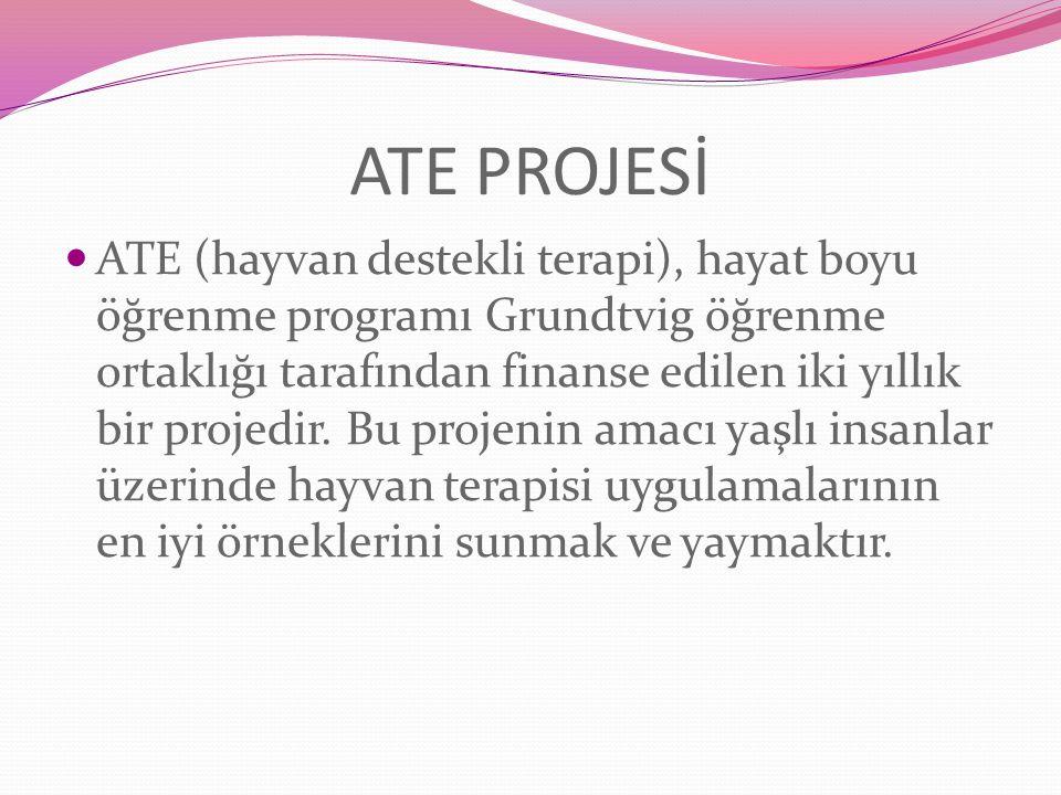 ATE PROJESİ ATE (hayvan destekli terapi), hayat boyu öğrenme programı Grundtvig öğrenme ortaklığı tarafından finanse edilen iki yıllık bir projedir.