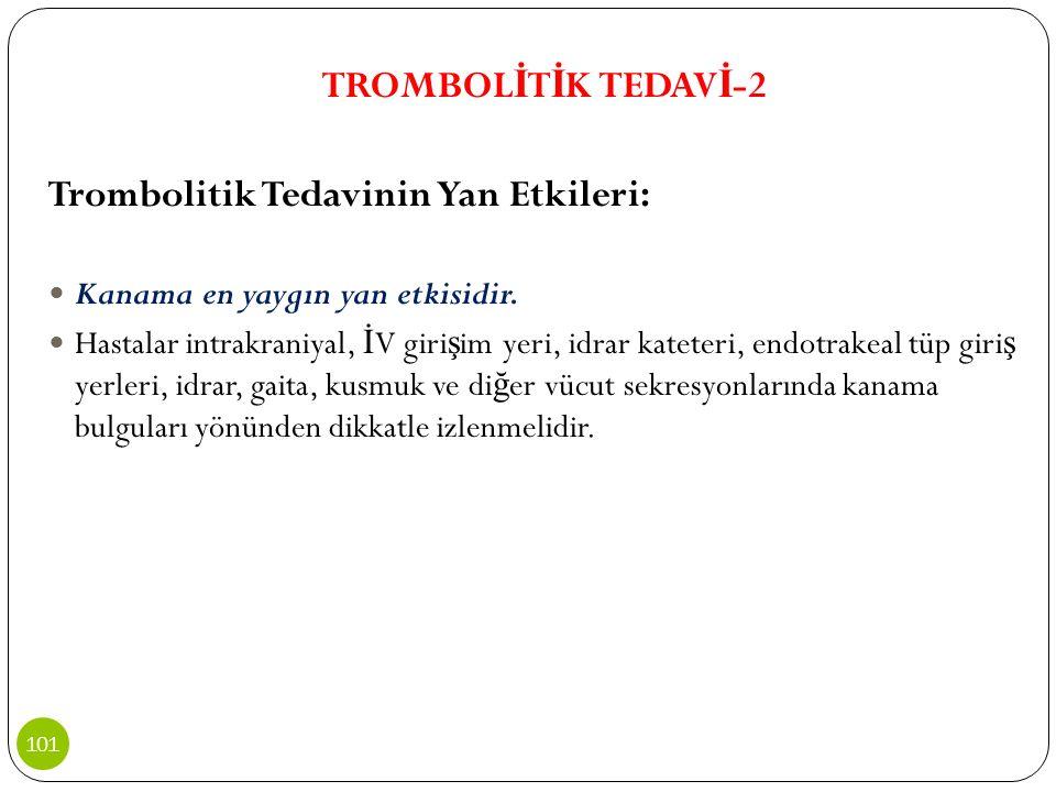 TROMBOL İ T İ K TEDAV İ -2 Trombolitik Tedavinin Yan Etkileri: Kanama en yaygın yan etkisidir. Hastalar intrakraniyal, İ V giri ş im yeri, idrar katet