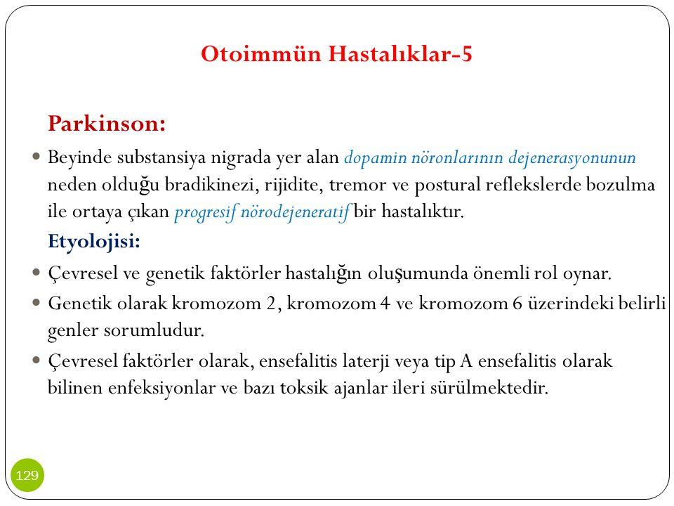 Otoimmün Hastalıklar-5 Parkinson: Beyinde substansiya nigrada yer alan dopamin nöronlarının dejenerasyonunun neden oldu ğ u bradikinezi, rijidite, tre