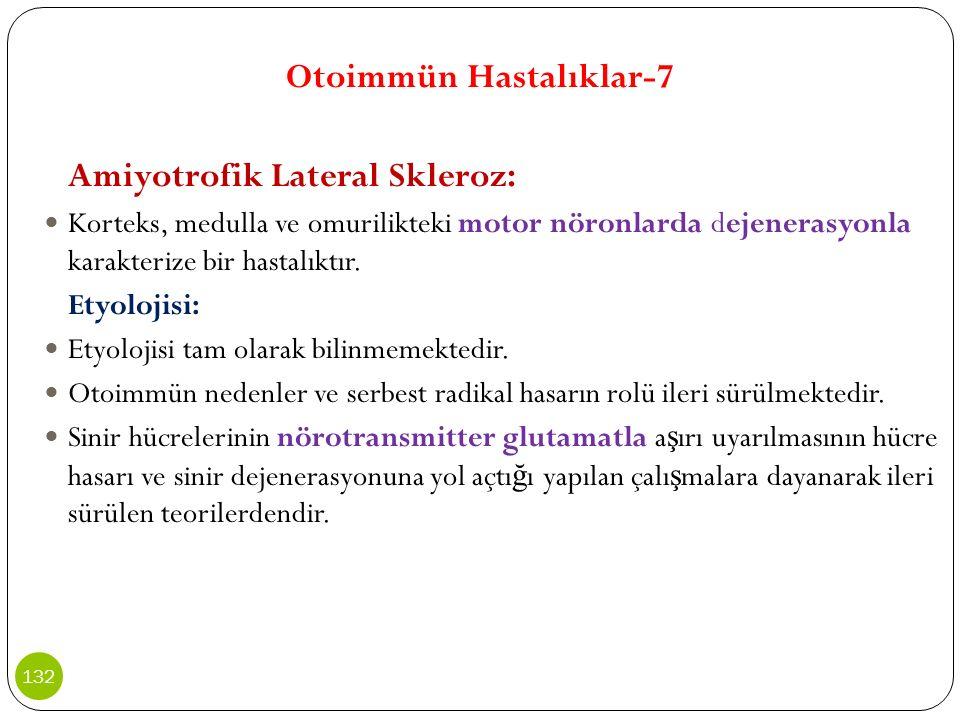 Otoimmün Hastalıklar-7 Amiyotrofik Lateral Skleroz: Korteks, medulla ve omurilikteki motor nöronlarda dejenerasyonla karakterize bir hastalıktır. Etyo