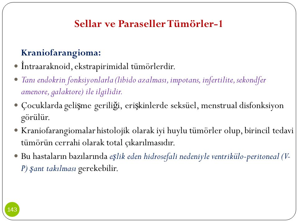 Sellar ve Paraseller Tümörler-1 Kraniofarangioma: İ ntraaraknoid, ekstrapirimidal tümörlerdir. Tanı endokrin fonksiyonlarla (libido azalması, impotans