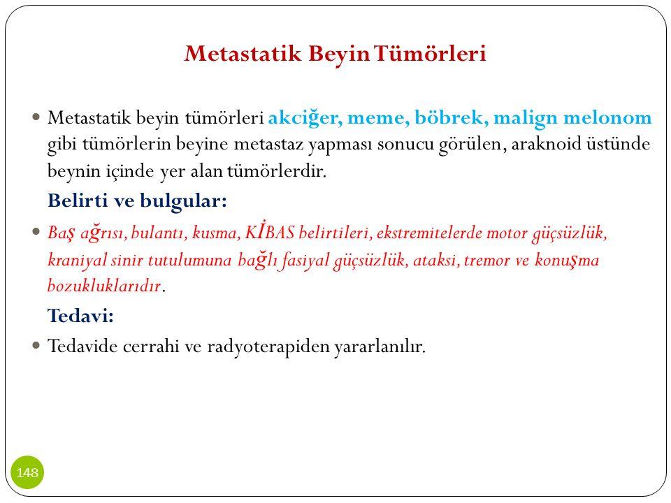 Metastatik Beyin Tümörleri Metastatik beyin tümörleri akci ğ er, meme, böbrek, malign melonom gibi tümörlerin beyine metastaz yapması sonucu görülen,