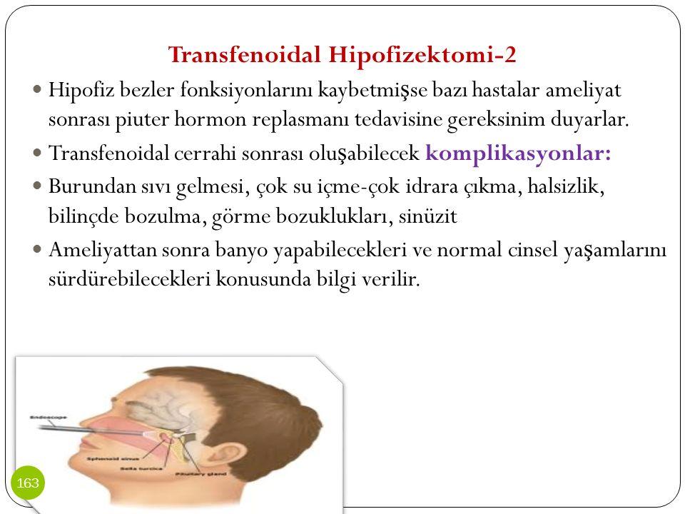 Transfenoidal Hipofizektomi-2 Hipofiz bezler fonksiyonlarını kaybetmi ş se bazı hastalar ameliyat sonrası piuter hormon replasmanı tedavisine gereksin
