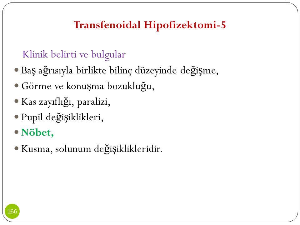 Transfenoidal Hipofizektomi-5 Klinik belirti ve bulgular Ba ş a ğ rısıyla birlikte bilinç düzeyinde de ğ i ş me, Görme ve konu ş ma bozuklu ğ u, Kas z