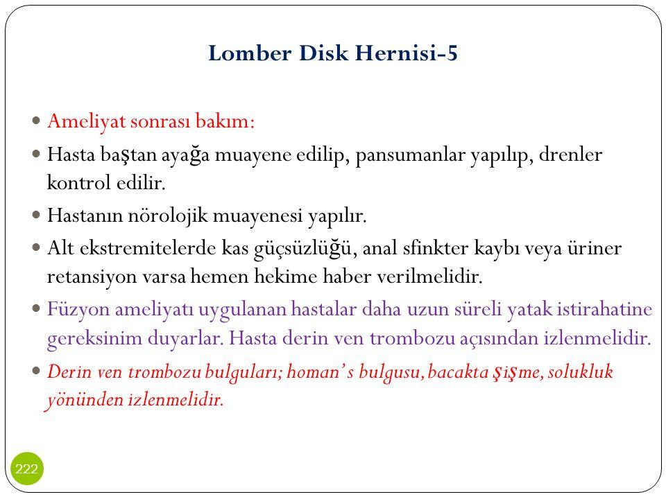 Lomber Disk Hernisi-5 Ameliyat sonrası bakım: Hasta ba ş tan aya ğ a muayene edilip, pansumanlar yapılıp, drenler kontrol edilir. Hastanın nörolojik m